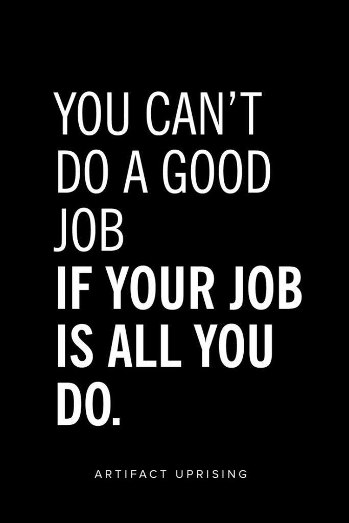 You can't do a good job, if your job is all you do